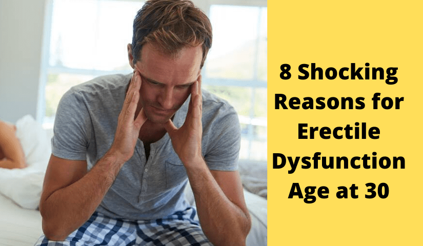 8 shocking reasons for erectile dysfunction age at 30