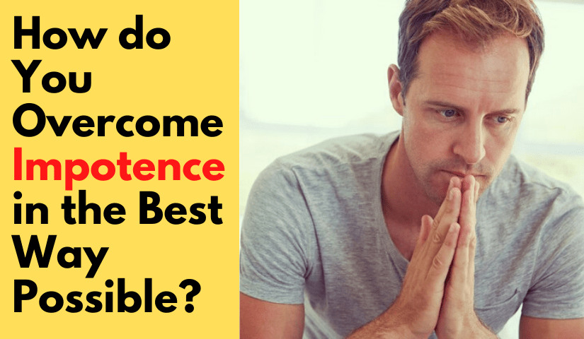 How do You Overcome Impotence in the Best Way Possible