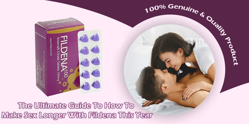 How to make sex longer with Fildena this year